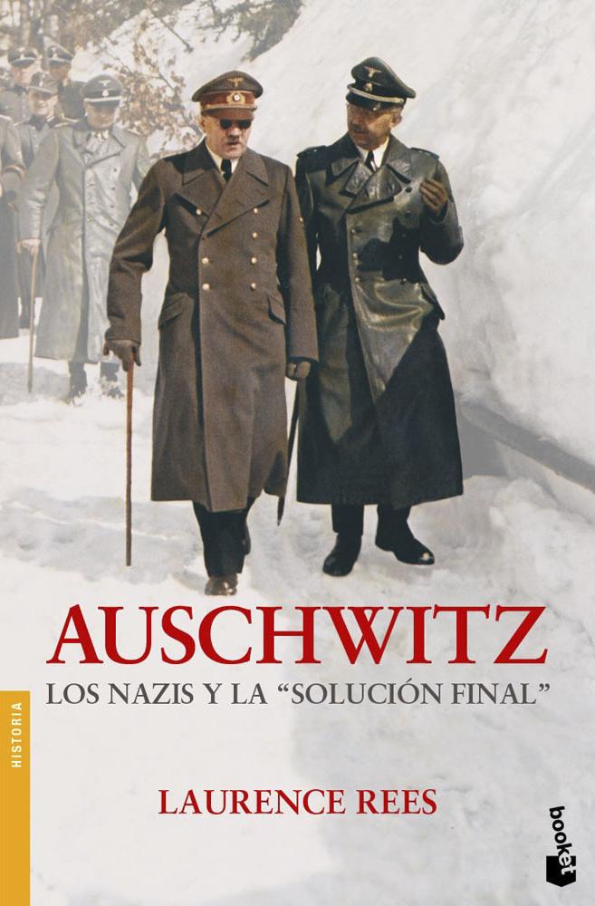 Auschwitz, los nazis y la solución final - Laurence Rees.