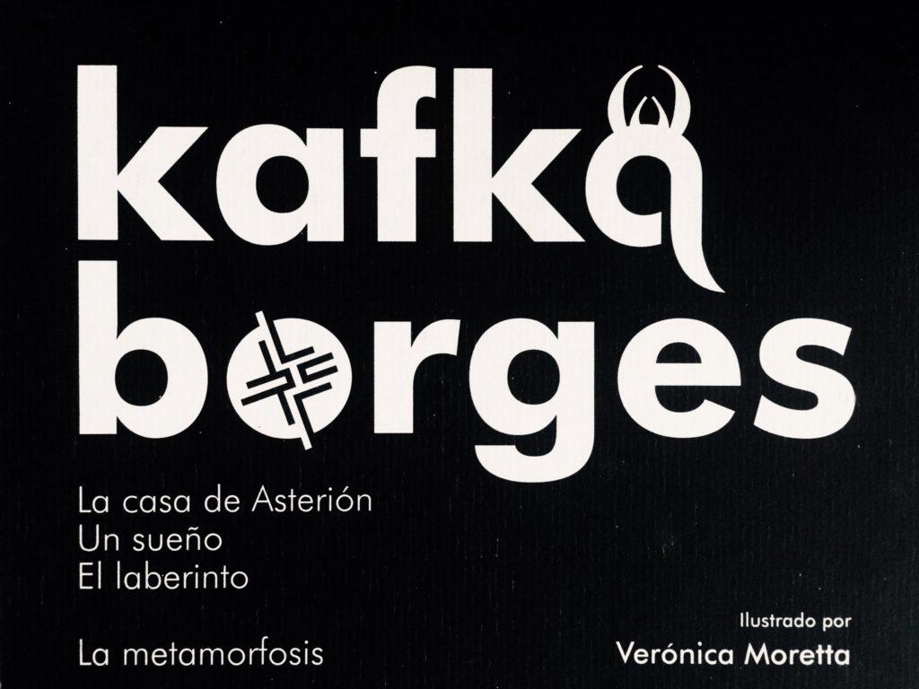 Portada de la edición Borges Kafka con ilustraciones en los nombres de los autores Borges y Kafka por Verónica Moretta.